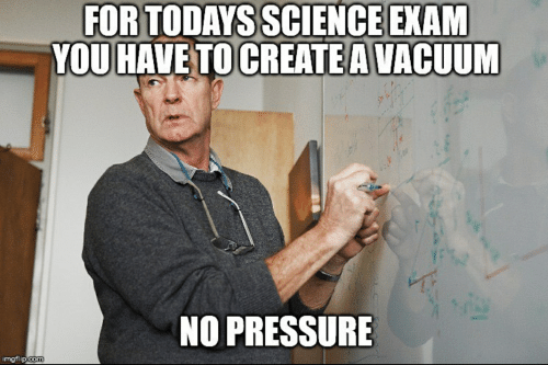 for-todays-science-exam-you-have-to-create-a-vacuum-67785407